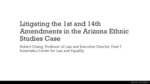 Litigating the 1st and 14th Amendments in the Arizona Ethnic Studies Case
