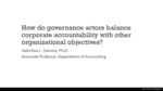 How Do Governance Actors Balance Corporate Accountability with Other Organizational Objectives? by Valentina Zamora
